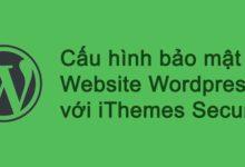 Photo of Cấu hình bảo mật Website WordPress với iThemes Security toàn tập